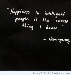 Earnest Hemingway quote on happiness in intelligent people - http ...