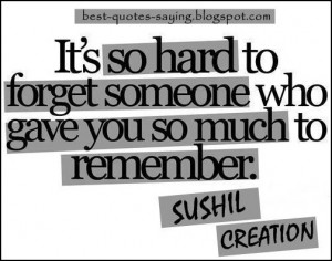 Best Quotes and Sayings: It's so hard to forget someone