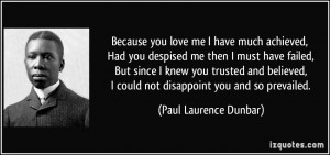 Because you love me I have much achieved, Had you despised me then I ...