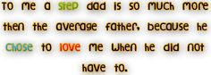 he isn't my step dad he will always me my one and only DAD but I love ...