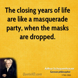 The closing years of life are like a masquerade party, when the masks ...