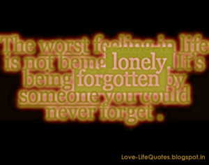 The worst feeling in life is not being lonely.