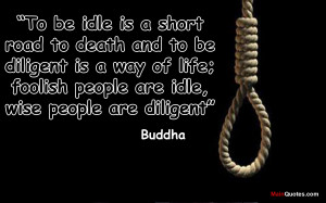 Buddhist Quotes Life Death: To Be Idle Is A Short Road To Death And To ...