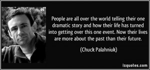 People are all over the world telling their one dramatic story and how ...