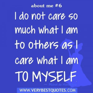 Quotes about me i do not care so much what i am to others as i care ...