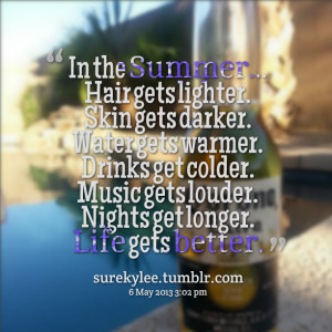 Quotes Picture: in the summer hair gets lighter skin gets darker water ...