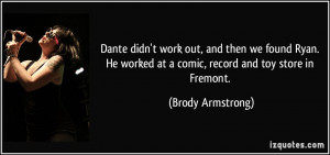 ... worked at a comic, record and toy store in Fremont. - Brody Armstrong
