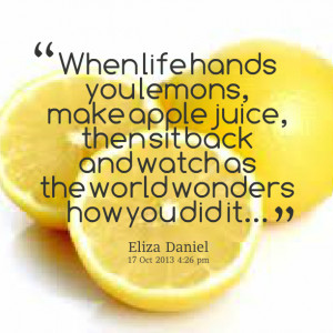 Quotes Picture: when life hands you lemons, make apple juice, then sit ...