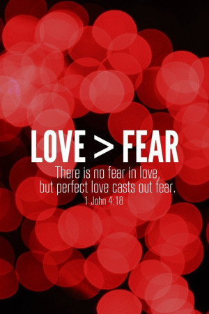 love is there is no fear because god s perfect love drives out fear ...