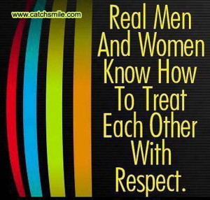 Real Men And Women Know how to Treat Each other with Respect