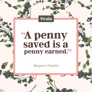 """penny saved is a penny earned."""" — Benjamin Franklin"""