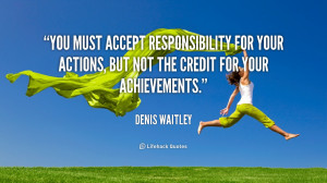 You must accept responsibility for your actions, but not the credit ...