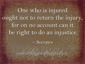 One who is injured ought not to return the injury, for on no account ...
