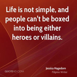 Life is not simple, and people can't be boxed into being either heroes ...