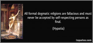All formal dogmatic religions are fallacious and must never be ...