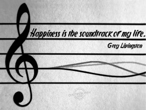 Happiness is the soundtrack of my life.