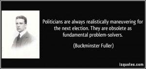 ... They are obsolete as fundamental problem-solvers. - Buckminster Fuller