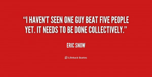 Quotes by Eric Snow