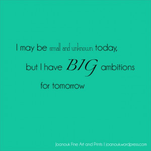 ... , but I have BIG ambitions for tomorrow