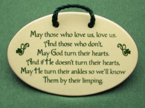 May those who love us love us, and those who don't may god turn their ...