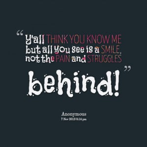 Quotes Picture: y'all think you know me but all you see is a smile ...