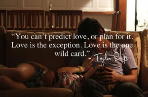 ... love, or plan for it. Love is the exception. Love is the one wild card