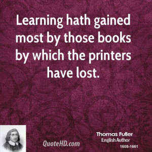 Learning hath gained most by those books by which the printers have ...