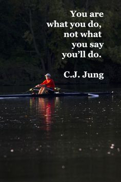 "You are what you do, not what you say you'll do."" – C.J. Jung ..."