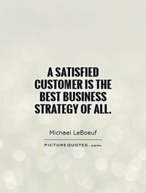 satisfied customer is the best business strategy of all Picture ...
