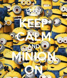 KEEP CALM AND MINION ON