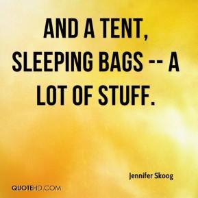 Jennifer Skoog - And a tent, sleeping bags -- a lot of stuff.