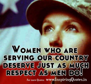 Women who are serving our country deserve just as much respect as man ...