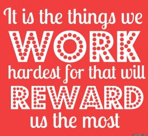 Hard Work Quote: It is the things we work hardest...