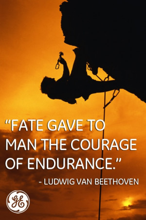 Fate gave to man the courage of endurance.