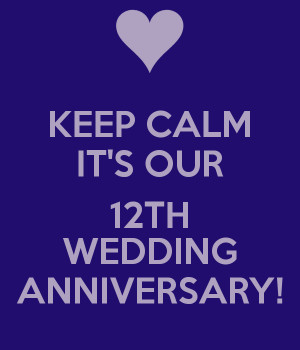 KEEP CALM IT'S OUR 12TH WEDDING ANNIVERSARY!