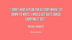 quote-Michael-Ondaatje-i-dont-have-a-plan-for-a-28771.png