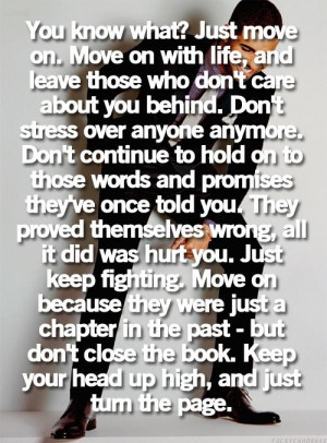 You know what? Just move on. Move on with life, and leave those who ...