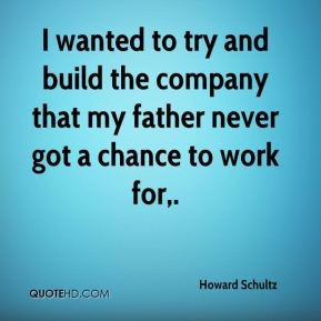 ... and build the company that my father never got a chance to work for