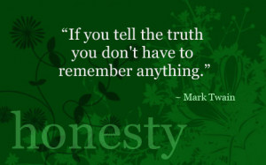 "... Tell the Truth You Don't Have to Rememeber Anything"" ~ Honesty"