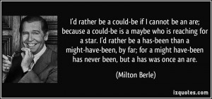 rather be a could-be if I cannot be an are; because a could-be is ...