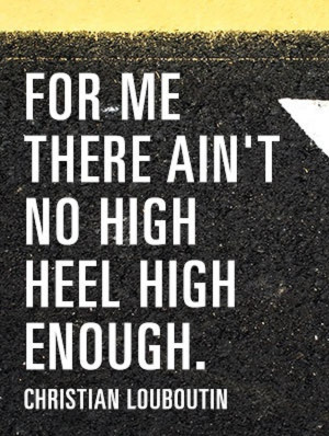 High Heels Quotes Sayings Quote by famous shoe designer