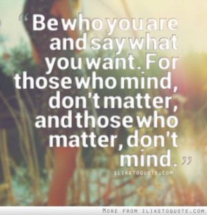 Be who you are and say what you want