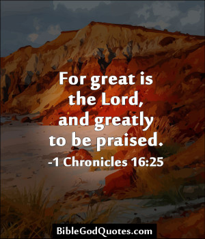 ... .com/for-great-is-the-lord-and-greatly-to-be-praised-bible-quotes