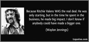 Because Ritchie Valens WAS the real deal. He was only starting, but in ...