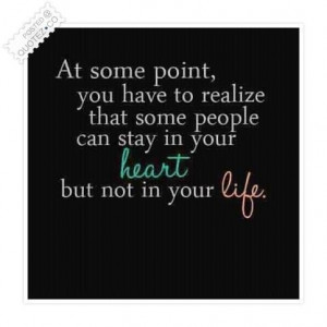 Some people can stay in your heart but not in your life quote