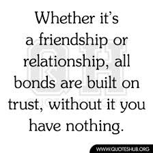 Friendship Relationship Bond Built Trust Quote Picture Quotes