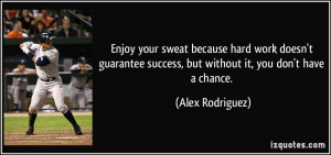 Enjoy your sweat because hard work doesn't guarantee success, but ...