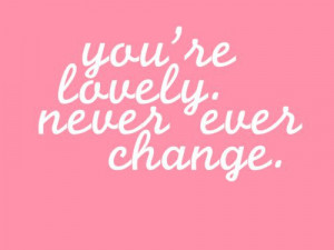 7879 notes # pink # quote # quotes # lovely # never # change # pretty ...