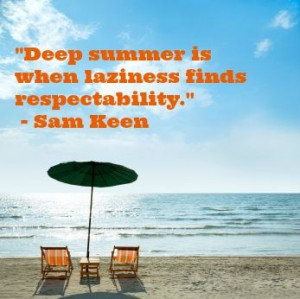 Summer quotes sayings laziness sam keen