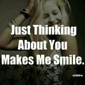 Thinking Of You Makes Me Smile Pictures Just thinking about you makes